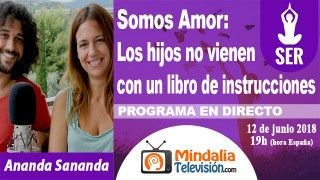 12/06/18 Somos amor: Los hijos no vienen con un libro de instrucciones por Ananda Sananda