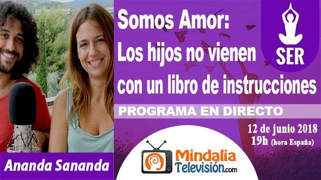 12jun18 19h Somos Amor Los hijos no vienen con un libro de instrucciones por Ananda Sananda