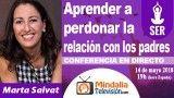 14/05/18 Aprender a perdonar la relación con los padres por Marta Salvat
