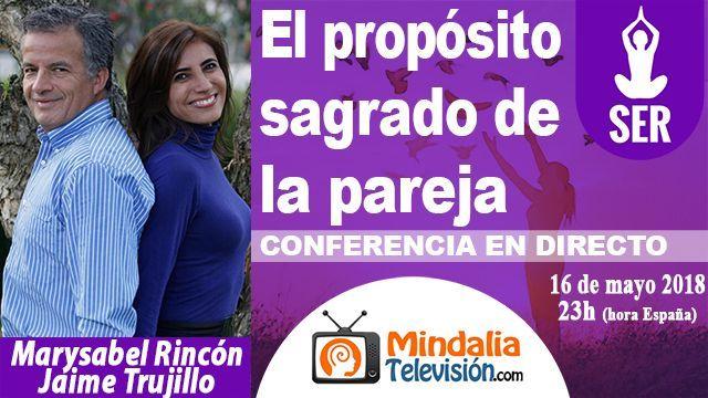 16may18 23h El propósito sagrado de la pareja por Marysabel Rincón y Jaime Trujillo