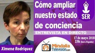 17/05/18 Cómo ampliar nuestro estado de conciencia. Entrevista a Ximena Rodriquez