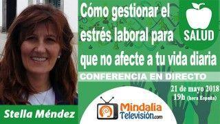 21/05/18 Cómo gestionar el estrés laboral para que no afecte a tu vida diaria por Stella Méndez