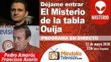 22/05/18 El Misterio de la tabla Ouija con Francisco Azorín. Déjame Entrar con Pedro Amorós