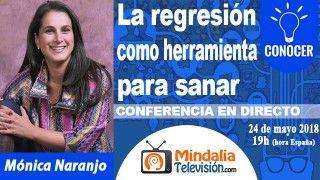 24/05/18 La regresión como herramienta para sanar por Mónica Naranjo