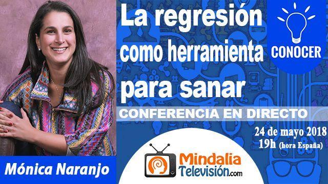 24may18 19h La regresión como herramienta para sanar por Mónica Naranjo