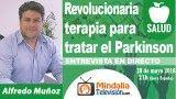 28/05/18 Revolucionaria terapia para tratar el Parkinson. Entrevista a Alfredo Muñoz