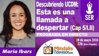 28/05/18 UCDM: Esta es una llamada a despertar (Cap 5/I.II) por María Ibars