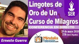 29/05/18 Lingotes de Oro de Un Curso de Milagros por Ernesto Guerra