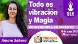 30/05/18 Todo es vibración y Magia por Amara Sahara