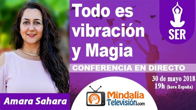 30may18 19h Todo es vibración y Magia por Amara Sahara