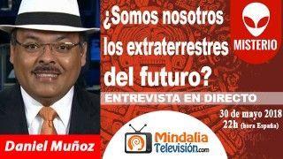 30/05/18 ¿Somos nosotros los extraterrestres del futuro?. Entrevista Daniel Muñoz