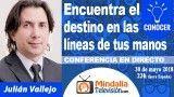 30/05/18 Encuentra el destino en las líneas de tus manos por Julián Vallejo