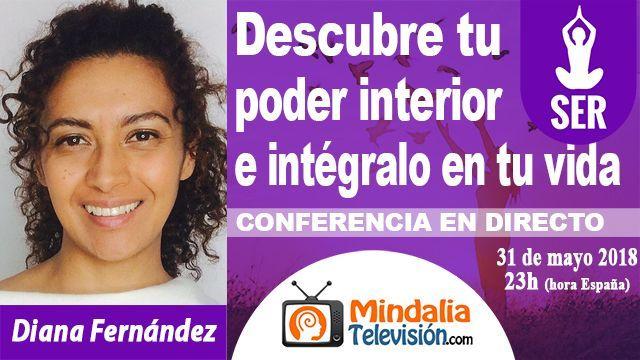 31may18 23h Descubre tu poder interior e intégralo en tu vida por Diana Fernández