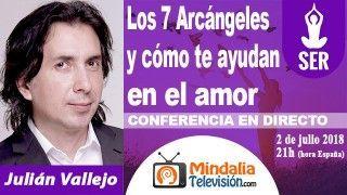 02/07/18 Los 7 Arcángeles y cómo te ayudan en el amor por Julián Vallejo
