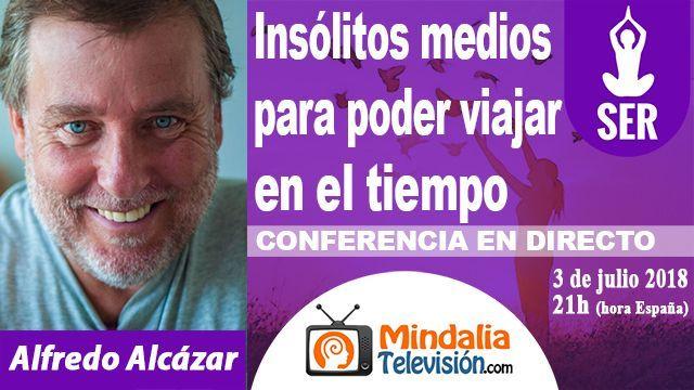 03jul18 21h Insólitos medios para poder viajar en el tiempo por Alfredo Alcázar