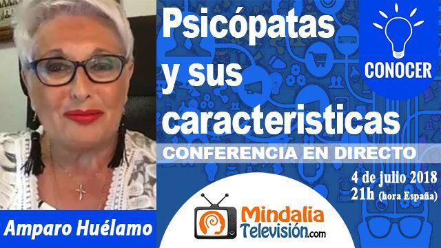 04jul18 21h Psicópatas y sus caracteristicas por Amparo Huélamo