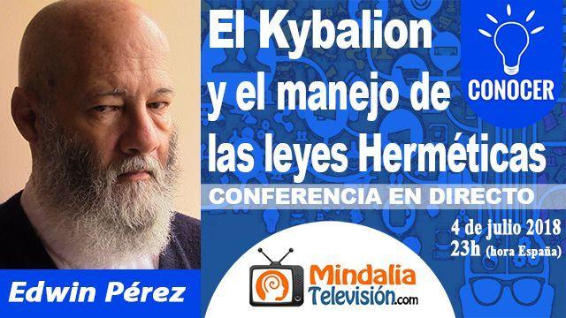 04jul18 23h El Kybalion y el manejo de las leyes Herméticas por Edwin Pérez