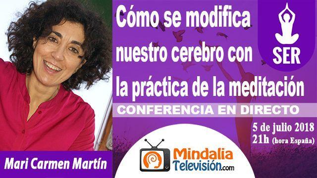 05jul18 21h Cómo se modifica nuestro cerebro con la práctica de la meditación con Mari Carmen Martín