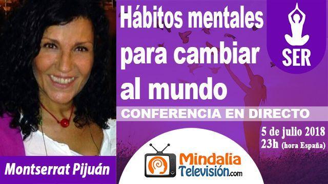 05jul18 23h Hábitos mentales para cambiar al mundo por Montserrat Pijuán