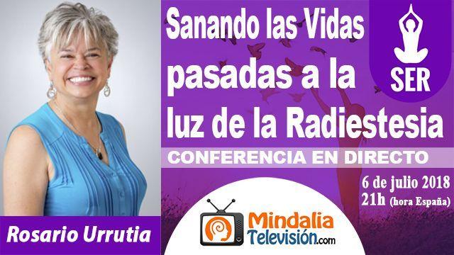 06jul18 21h Sanando las Vidas pasadas a la luz de la Radiestesia por Rosario Urrutia
