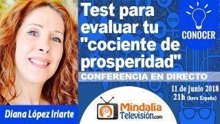 """11/06/18 Test para evaluar tu """"cociente de prosperidad"""" por Diana López Iriarte"""