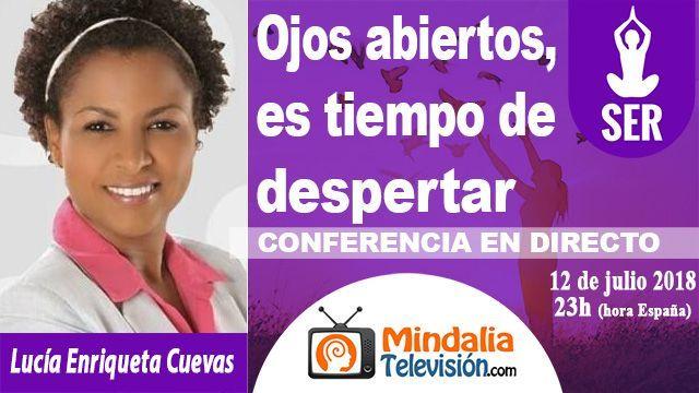 12jul18 23h Ojos abiertos es tiempo de despertar por Lucía Enriqueta Cuevas