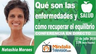 13/07/18 Qué son las enfermedades y cómo recuperar el equilibrio por Natashia Moraes