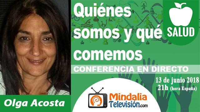 13jun18 21h Quiénes somos y qué comemos por Olga Acosta