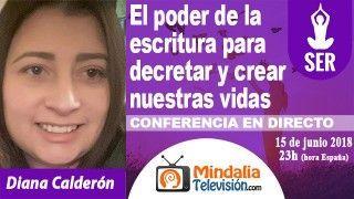 15/06/18 El poder de la escritura para decretar y crear nuestras vidas por Diana Calderón