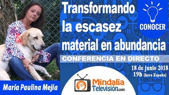18jun18 19h Transformando la escasez material en abundancia por María Paulina Mejía