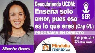 18/06/18 UCDM: Enseña solo amor, pues eso es lo que eres (Cap 6/I.) por María Ibars