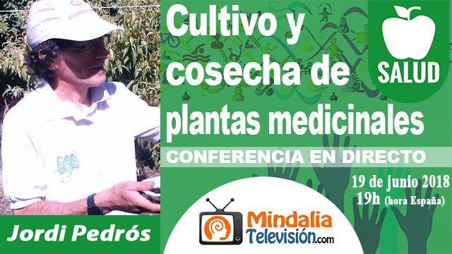 19jun18 19h Cultivo y cosecha de plantas medicinales por Jordi Pedrós