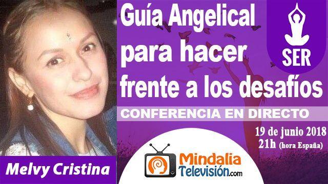 19jun18 21h Guía Angelical para hacer frente a los desafíos por Melvy Cristina