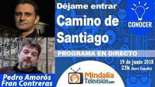 19/06/18 Camino de Santiago con Fran Contreras. Déjame Entrar con Pedro Amorós