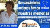 20/06/18 Qué conocimientos antiguos hay en nuestras memorias por Mª del Mar Rodilla