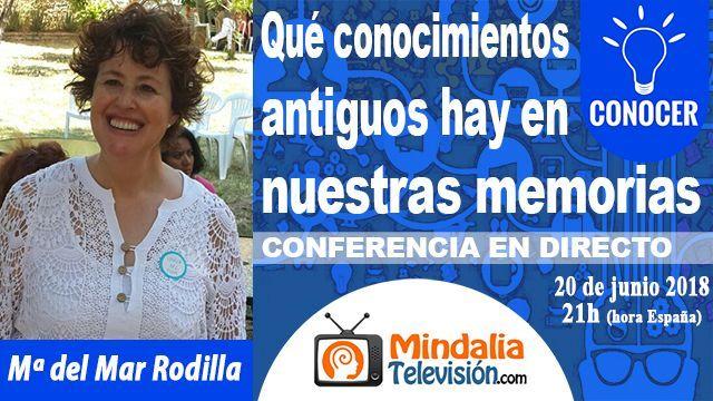 20jun18 21h Qué conocimientos antiguos hay en nuestras memorias por Mª del Mar Rodilla