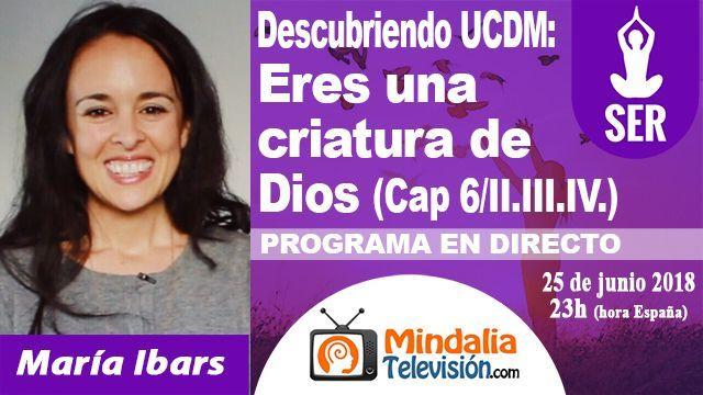 25jun18 23h Descubriendo Un Curso de Milagros Eres una criatura de Dios por María Ibars