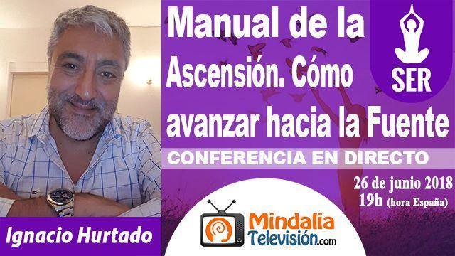 26jun18 19h Manual de la Ascensión Cómo avanzar hacia la Fuente por Ignacio Hurtado