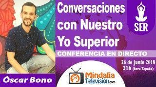 26/06/18 Conversaciones con Nuestro Yo Superior por Óscar Bono