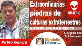 27/06/18 Extraordinarias piedras de culturas extraterrestres. Entrevista a Pablo García
