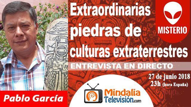27jun18 23h Extraordinarias piedras de culturas extraterrestres Entrevista a Pablo García
