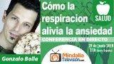 29/06/18 Cómo la respiracion alivia la ansiedad por Gonzalo Bolla