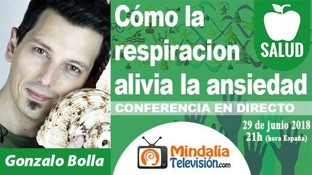 29jun18 21h Cómo la respiracion alivia la ansiedad por Gonzalo Bolla