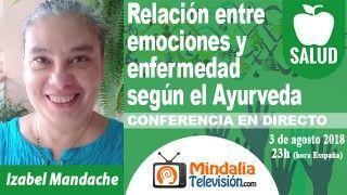03/08/18 Relación entre emociones y enfermedad según el Ayurveda por Izabel Mandache
