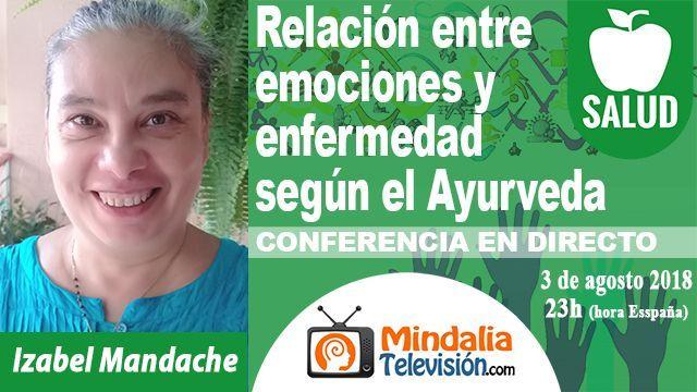 03ago18 23h Relación entre emociones y enfermedad según el Ayurveda por Izabel Mandache