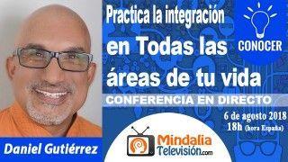 06/08/18 Practica la integración en Todas las áreas de tu vida por Daniel Gutierrez