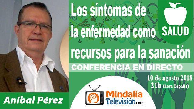 10ago18 21h Los síntomas de la enfermedad como recursos para la sanación por Aníbal Pérez