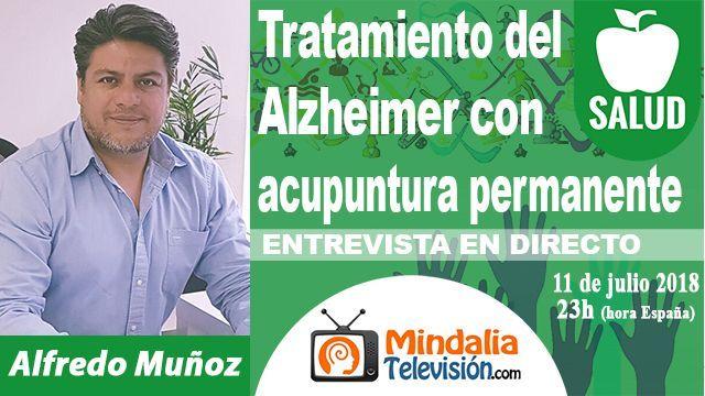 11jul18 23h Tratamiento del Alzheimer con acupuntura permanente Entrevista a Alfredo Muñoz