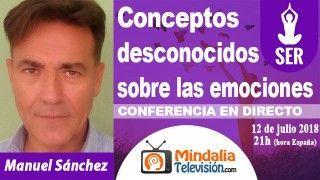 12/07/18 Conceptos desconocidos sobre las emociones por Manuel Sánchez