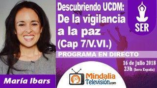 16/07/18 UCDM: De la vigilancia a la paz (Cap 7/V.VI.) por María Ibars